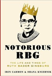 Notorious RBG: The Life and Times of Ruth Bader Ginsburg Book