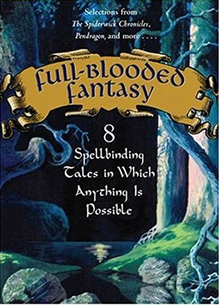 Full-Blooded Fantasy: 8 Spellbinding Tales in Which Anything Is Possible