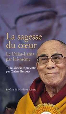 La Sagesse du coeur: Le Dalaï-Lama par lui-même