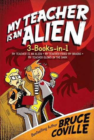My Teacher Is an Alien 3-Books-in-1!: My Teacher Is an Alien; My Teacher Fried My Brains; My Teacher Glows in the Dark