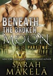 Beneath the Broken Moon: Part Two (Broken, #2) Pdf Book