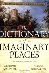The Dictionary of Imaginary Places: The Newly Updated and Expanded Classic Pdf Book