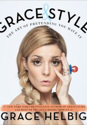 Grace & Style: The Art of Pretending You Have It Pdf Book