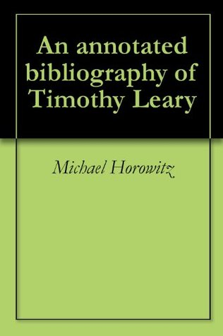 An annotated bibliography of Timothy Leary