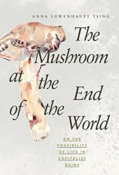 The Mushroom at the End of the World: On the Possibility of Life in Capitalist Ruins Book Pdf