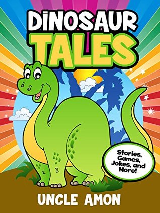 Dinosaur Tales: Stories, Games, Jokes, and More!