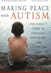 Making Peace with Autism: One Family's Story of Struggle, Discovery, and Unexpected Gifts Pdf Book