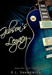 Gibson's Legacy (Last Score, #1) Pdf Book