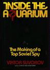 Inside the Aquarium: The Making of a Soviet Spy by Viktor Suvorov