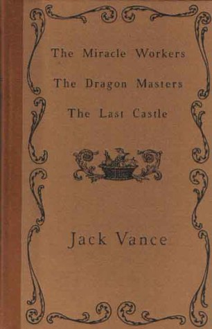 The Miracle Workers ; The Dragon Masters ; The Last Castle (Vance Integral Edition vol. 9)