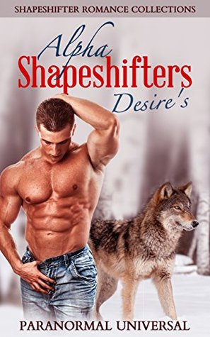 Alpha Shapeshifters Desire's: Shapeshifter Romance Collections