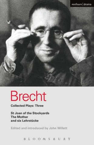Brecht Collected Plays: 3: Lindbergh's Flight; The Baden-Baden Lesson on Consent; He Said Yes/He Said No; The Decision; The Mother; The Exception & the Rule; The Horatians & the Curiatians; St Joan of the Stockyards