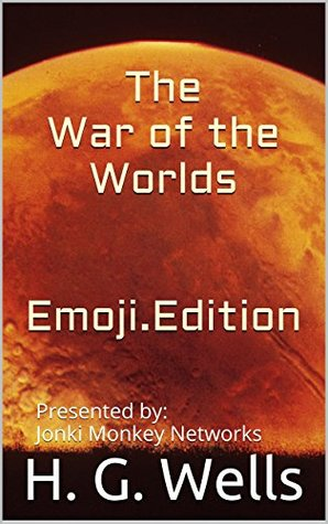 The War of the Worlds - Emoji Edition (Annotated & Illustrated): Jonki Monkey Networks Emoji Assist Edition