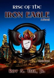 Rise of the Iron Eagle (The Iron Eagle #1) Book by Roy A. Teel Jr.
