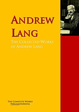 The Collected Works of Andrew Lang: The Complete Works PergamonMedia