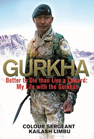 Image result for GURKHA: Better to Die than Live a Coward: My Life in the Gurkhas - Kailash Limbu, Alexander Norman