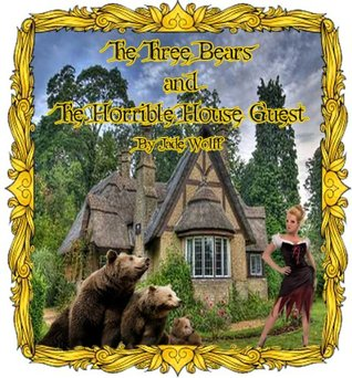 Goldilocks - The Three Bears and the Horrible House Guest (Fabulously Fractured Fairytales, #3)