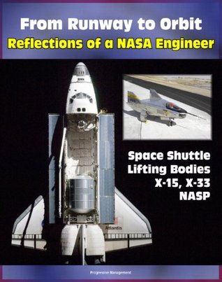 From Runway to Orbit: Reflections of a NASA Engineer - Revelations about the Space Shuttle, Challenger Accident, X-15, Lifting Body Program, NASP, Hypersonics and the X-33 (NASA SP 2004-4109)