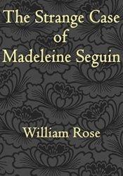 The Strange Case of Madeleine Seguin Pdf Book