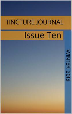 Tincture Journal, Issue Ten, Winter 2015