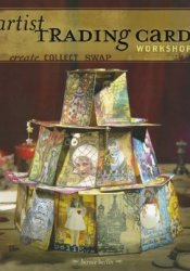 Artist Trading Card Workshop: Create. Collect. Swap. Pdf Book