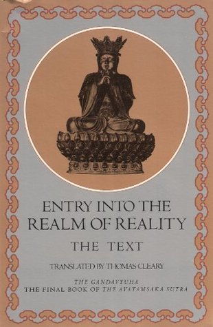 Entry into the Realm of Reality: The Text: A Translation of the Gandavyuha, the Final Book of the Avatamsaka Sutra
