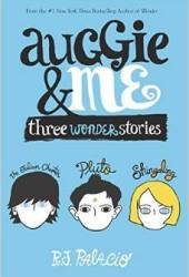 Auggie & Me: Three Wonder Stories (Wonder #1.5, 1.6, 1.7) Book Pdf