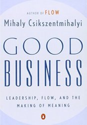 Good Business: Leadership, Flow, and the Making of Meaning Pdf Book