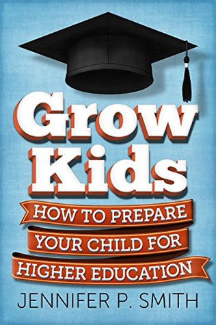 Grow Kids: How to Prepare Your Child for Higher Education