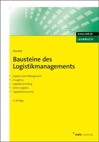 Bausteine des Logistikmanagements: Supply Chain Management. E-Logistics. Logistikcontrolling. Green Logistics. Logistikinstrumente.