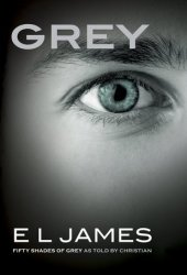Grey (Fifty Shades of Grey as Told by Christian, #1)