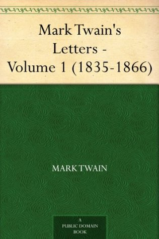 Mark Twain's Letters - Volume 1 (1835-1866)