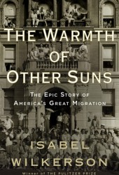The Warmth of Other Suns: The Epic Story of America's Great Migration Book