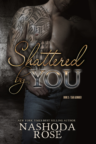 Shattered by You (Tear Asunder, #3)