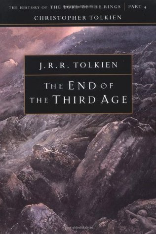 The End of the Third Age: The History of The Lord of the Rings, Part Four (The History of Middle-earth, #9a)