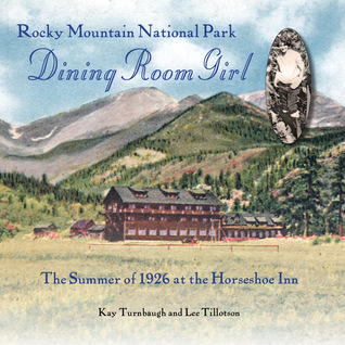 Rocky Mountain National Park Dining Room Girl: The Summer of 1926 at the Horseshoe Inn