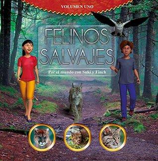 Felinos Salvajes, por el mundo con Suki y Finch : Volumen 1