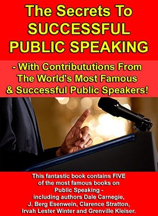 The Secrets To Successful Public Speaking: - With Contributions From The World's Most Famous & Successful Public Speakers!