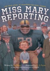 Miss Mary Reporting: The True Story of Sportswriter Mary Garber Pdf Book