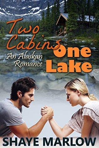 Two Cabins, One Lake (Alaskan Romance #1)