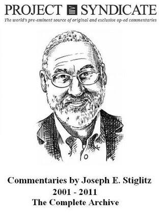 Joseph Stiglitz for Project Syndicate: The Complete Archive, 2001-2011