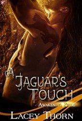 A Jaguar's Touch (Awakening Pride, #5) Pdf Book