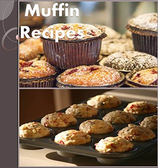 Muffin Recipes: The Massive Muffin Cookbook (muffin tin recipes, muffin tin cookbook, muffins)