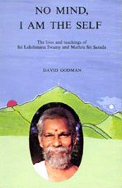 No Mind, I am the Self. The Lives and Teachings of Lakshmana Swamy and Mathru Sri Sarada