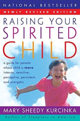 Raising Your Spirited Child: A Guide for Parents Whose Child is More Intense, Sensitive, Perceptive, Persistent, and Energetic PDF Book by Mary Sheedy Kurcinka PDF ePub