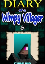 Diary of a Wimpy Villager: Book 6 (An unofficial Minecraft book) Pdf Book