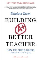 Building a Better Teacher: How Teaching Works Book