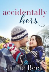 Accidentally Hers (Sterling Canyon, #1) Book Pdf