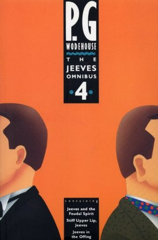 The Jeeves Omnibus Vol. 4: Jeeves and the Feudal Spirit / Stiff Upper Lip / Jeeves and Jeeves in the Offing (Jeeves, #11-13)