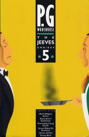 The Jeeves Omnibus Vol. 5: Much Obliged, Jeeves / Aunts Aren't Gentlemen and the short stories / Extricating Young Gussie / Jeeves Makes An Omelette / Jeeves and the Greasy Bird (Jeeves, #1, & 6)